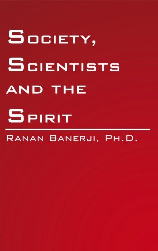 Society, Scientists and the Spirit  by  Ranan Banerji Ph.D.