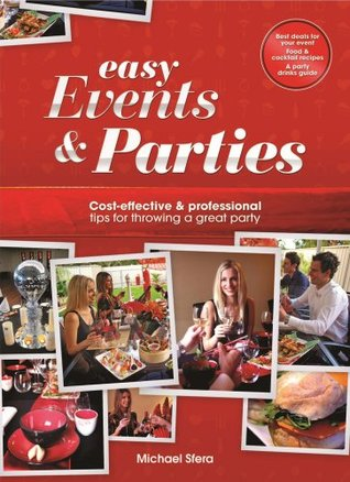 Easy Events & Parties: Cost-Effective & Professional Tips for Throwing a Great Party Michael Sfera