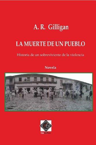 LA MUERTE DE UN PUEBLO: Historia de un sobreviviente de la violencia  by  A.R. Gilligan
