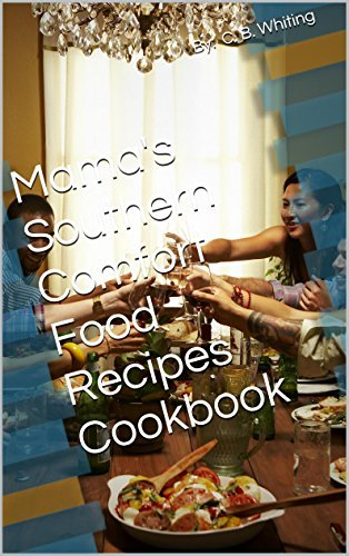 Mamas Southern Comfort Food Recipes Cookbook By: C. B. Whiting