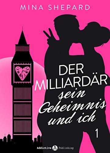Der Milliardär, sein Geheimnis und ich - 1  by  Mina Shepard