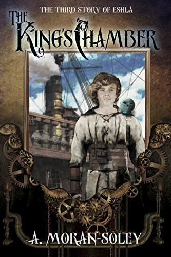 The Kings Chamber: The third story of Eshla (The Eshla Adventures Book 3) A. Moran-Soley
