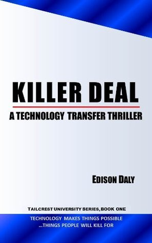 Killer Deal: A Technology Transfer Thriller (Tailcrest University Series Book 1) Edison Daly