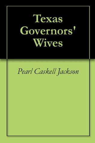 Texas Governors Wives  by  Pearl Caskell Jackson