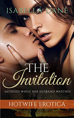 The Invitation: Satisfied While Her Husband Watches Isabella Dane