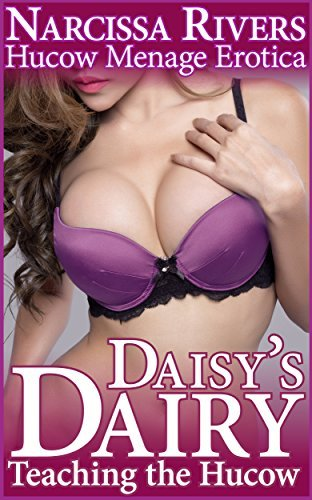 Daisys Dairy: Teaching the Hucow Narcissa Rivers