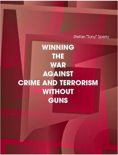 WINNING THE WAR AGIAINST CRIME AND TERRORISM WITHOUT GUNS (WHY SERIES Book 3)  by  Stefan Tony Sperry