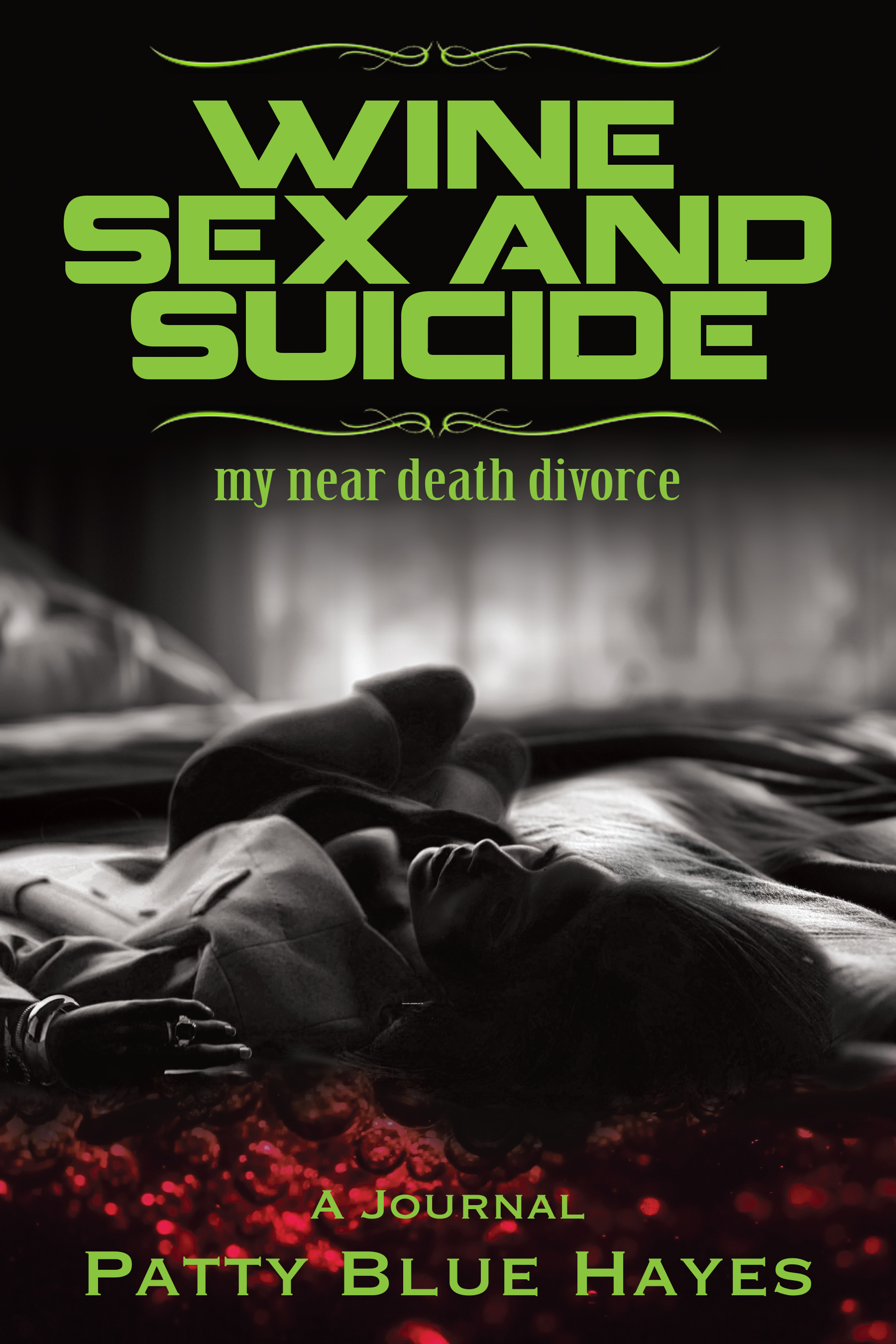 Wine Sex and Suicide: My Near Death Divorce Patty Blue Hayes