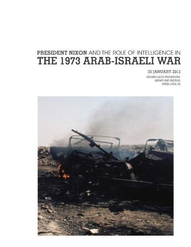 President Nixon and the Role of Intelligence in the 1973 Arab-Israeli War  by  Central Intelligence Agency