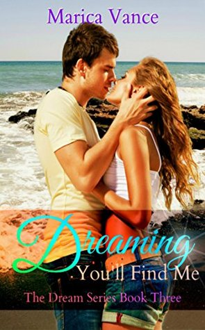 Dreaming Youll Find Me (The Dream Series Book 3) Marica Vance