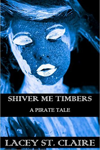 SHIVER ME TIMBERS: A PIRATE TALE  by  Lacey St. Claire