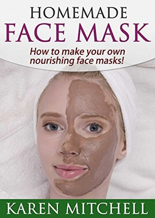 Homemade Face Mask: 30 DIY Face Mask Recipes for Gorgeous Skin  by  Karen Mitchell