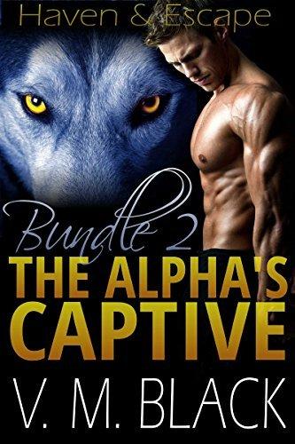 Bundle 2: Haven / Escape (The Alpha's Captive, #4-5)  by  V.M. Black