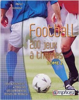 Football: 200 jeux à thèmes, tome 2  by  Michel  Dumont