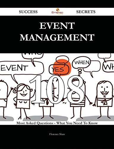 Event Management 108 Success Secrets - 108 Most Asked Questions On Event Management - What You Need To Know Florence Shaw