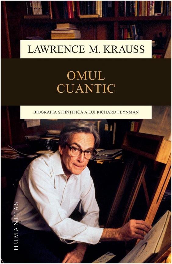 Omul cuantic: biografia ştiinţifică a lui Richard Feynman Lawrence M. Krauss