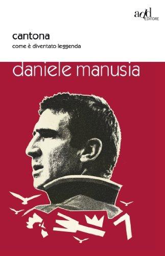 Cantona. Come è diventato leggenda (ADD#) Manusia Daniele