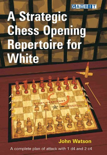 A Strategic Chess Opening Repertoire for White: A complete plan of attack with 1 d4 and 2 c4  by  John  Watson