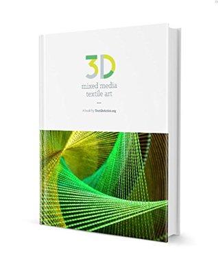 3D mixed media textile art: Mixed media sculpture and 3-dimensional fiber art through the eyes of 50 extraordinary artists Joe Pitcher