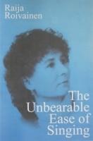 The Unbearable Ease of Singing  by  Raija Roivainen