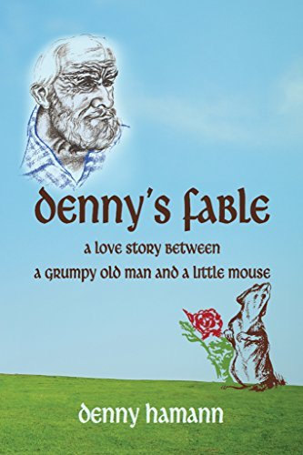 Dennys Fable : A love story between a grumpy old man and a little mouse  by  Denny Hamann
