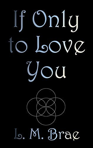 If Only To Love You  by  L.A. Bressett