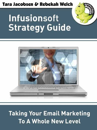 Infusionsoft Strategy Guide: Taking Your Email Marketing To A Whole New Level  by  Tara Jacobsen