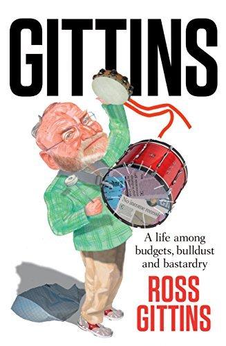 Gittins: A life among budgets, bulldust and bastardry  by  Ross Gittins