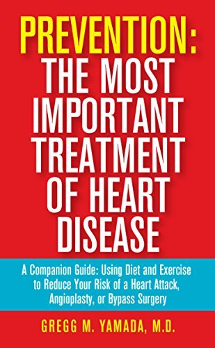Prevention: The Most Important Treatment of Heart Disease: A Companion Guide: Using Diet and Exercise to Reduce Your Risk of a Heart Attack, Angioplasty, or Bypass Surgery  by  Gregg Yamada