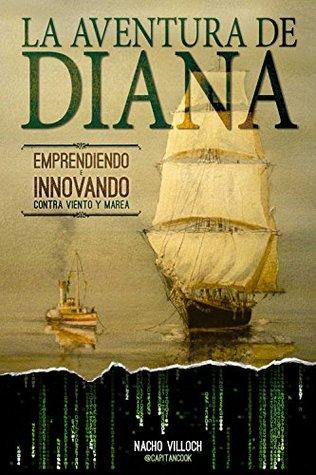 La Aventura de Diana: Emprendiendo e Innovando contra viento y marea  by  Nacho Villoch