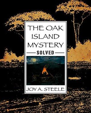 The Oak Island Mystery, Solved!  by  Joy A. Steele