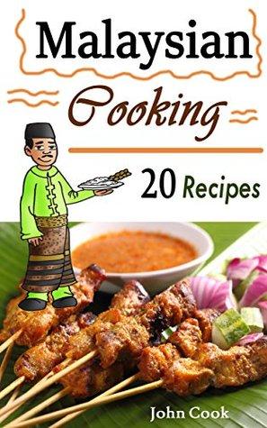 Malaysian Cooking: 20 Malaysian Cookbook Recipes: Delicious Southeast Asia Food John Cook