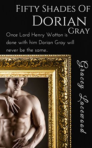 Fifty Shades of Dorian Gray: Dorian Unwrapped (Dorian Grey Trilogy #1)  by  Gracey Lacewood