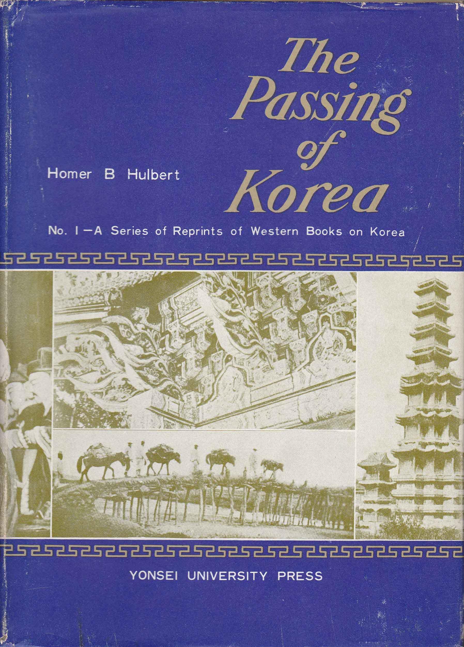 The Passing of Korea (A Series of Reprints of Western Books on Korea #1) Homer B. Hulbert