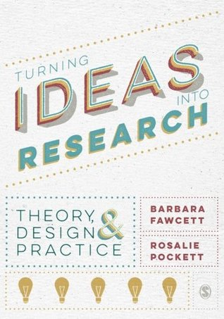 Turning Ideas into Research: Theory, Design and Practice  by  Barbara Fawcett