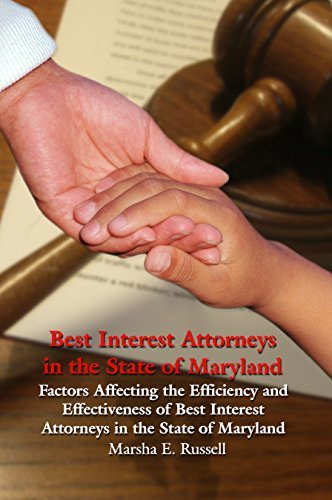 Best Interest Attorneys in the State of Maryland: Factors Affecting the Efficiency and Effectiveness of Best Interest Attorneys in the State of Maryland Marsha Russell