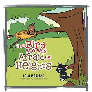 The Bird Who Was Afraid Of Heights  by  Lola McClane