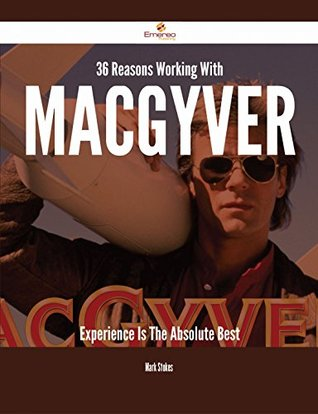 36 Reasons Working With MacGyver Experience Is The Absolute Best Mark Stokes