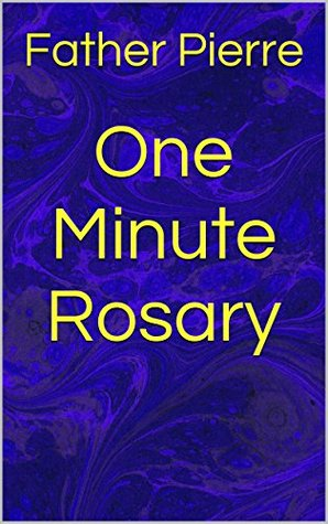 One Minute Rosary  by  Father Pierre