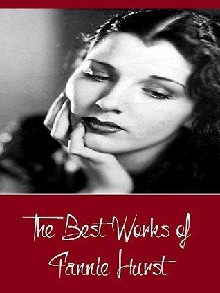 The Best Works of Fannie Hurst Fannie Hurst