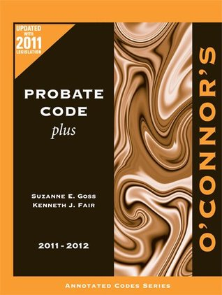 OConnors Probate Code Plus 2011-2012  by  Kenneth J. Fair Suzanne E. Goss