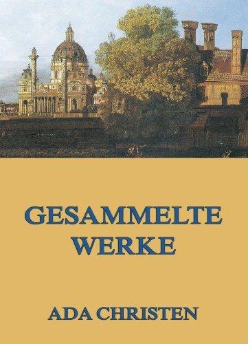 Gesammelte Werke: Vollständige Ausgabe  by  Ada Christen