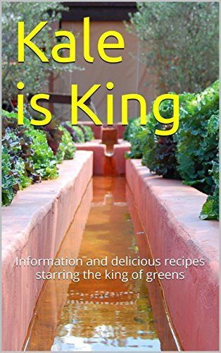 Kale is King: Information and delicious recipes starring the king of greens  by  Jay Scott