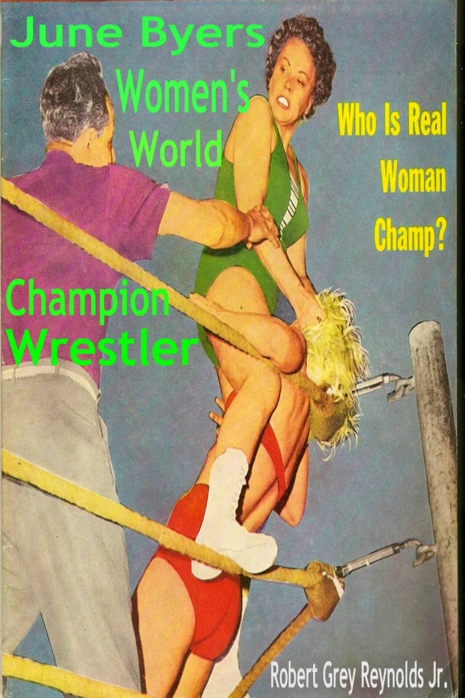 June Byers Womens World Champion Wrestler Robert Grey Reynolds Jr.