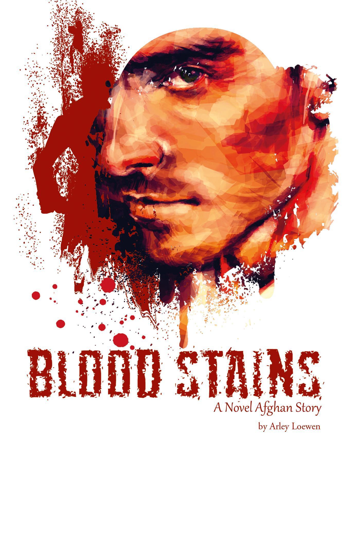 Blood Stains: A Novel Afghan Story Arley Loewen