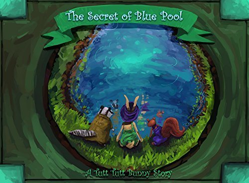 The Secret of Blue nPool: A Tutt Tutt Bunny Story (The Tutt Tutt Bubby Chronicles Book 2) James Crowther