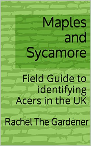 Maples and Sycamore: Field Guide to identifying Acers in the UK (The Cribs Book 47) Rachel The Gardener