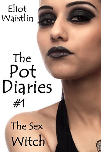The Pot Diaries #1: The Sex Witch  by  Eliot Waistlin