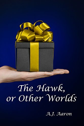 The Hawk, or Other Worlds  by  A.J. Aaron