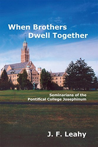 When Brothers Dwell Together: Seminarians of the Pontifical College Josephinum  by  J.F. Leahy